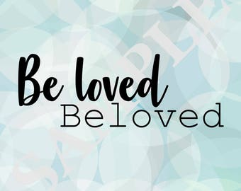 Be loved Beloved Printable 8.5x11, downloadable, instant, art, decor, beloved, love, faith,qoutes