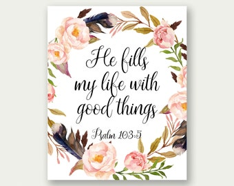 Psalm 103:5, He Fills My Life With Good Things, Christian Printable, Bible Verse Art, Scripture Decor, Christian Art, Scripture Printable