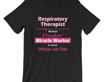 Respiratory Therapist Because Freakin Miracle Worker Is Not Official Job Title Unisex T-Shirt for RRT Respiratory Therapy Gift