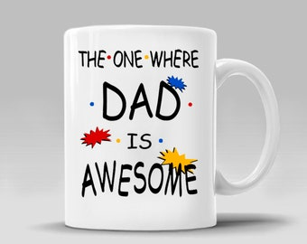 Friends DAD IS AWESOME Coffee Mug The One Where Fathers Day Dad Birthday Gift Him Father Birthday Christmas Gift Ideas _11 - 15 oz Cup_364M
