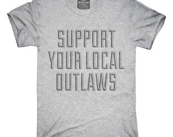 Support Your Local Outlaws T-Shirt, Hoodie, Tank Top, Gifts