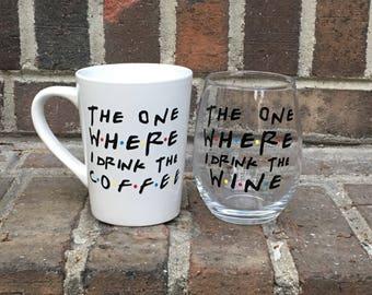 Wine Glass OR Coffee Mug - Friends Inspired Design - The One Where I Drink the Wine/Coffee