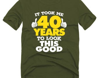 40th Birthday Gift For Men and Women - It Took Me 40 Years to look this good -  Golden Oldies T-shirt Gift. Any Year IT-40
