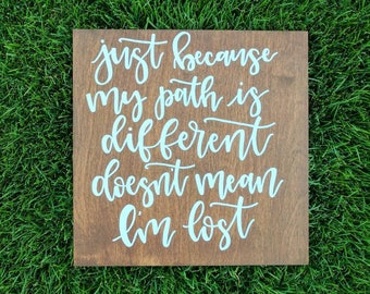 Wood Sign- Just Because My Path is Different