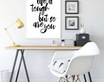 Life Is Tough But So Are You Printable Poster, Sign, Quote Wall Art, Home Decor, Inspirational Poster, Printable Quote, Motivational Art