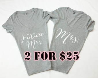2 Shirts- Future Mrs. Shirt, Mrs. Shirt, Wifey Shirt, Bride to be, T-shirt, V-Neck, Gifts for Bride , Bridal Shower Gift, Bachelorette Party