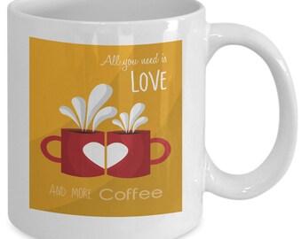 All You Need Is Love ... And More Coffee (Mug)