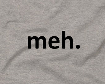 Meh Funny Unique So So Meaning Saying Tee T-Shirt Gray