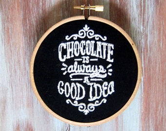 Chocolate Embroidered Hoop Art-Chocolate Is Always A Good Idea-Wall Hanging-Home & Office Decor-Chocolate Hoop
