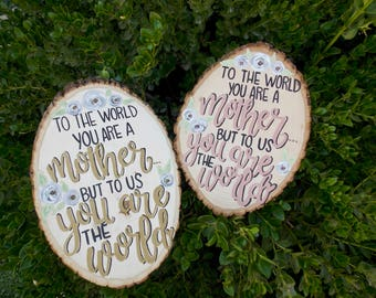 Wood Slice, Mother's Day Gift, To the World You Are a Mother But To Us You Are the World