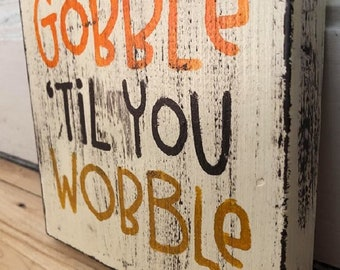 Gobble 'Til You Wobble Sign | Thanksgiving Decor | Funny Sign | Thanksgiving | Thanksgiving Sign | Shelf Sitter | Rustic Decor | Fall Decor