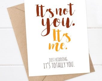 Boyfriend Card - Funny breakup card - Snarky Greeting Card - Girlfriend Card, It's not you. It's me. Just kidding. It's totally you.