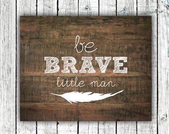 "Baby Boy Nursery Printable ""Be Brave, Little Man""-Rustic Wood Wall Art Instant Download #141"