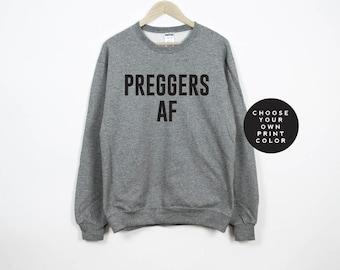 Preggers Sweatshirt, Preggers Sweater, Preggers Shirt, Preggers AF, Pregnant Sweatshirt, pregnancy announcement, maternity sweater shirt