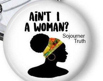 Sojourner Truth Pin/ Civil Rights Button/ African American History Button/ Black Feminist Pin/ Women's March/ Black Leaders Magnet/ B88