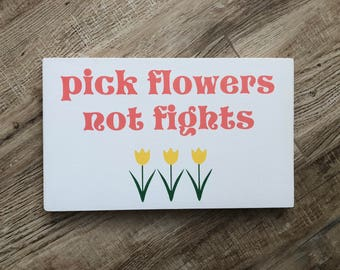 Pick Flowers Not Fights