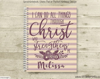 I Can Do All Things Through Christ who Strengthens Me Personalized Spiral Notebook Journal Prayer Journal Diary