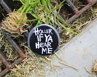Holler If Ya Hear Me - Pinback or Magnet Button or Badge Reel