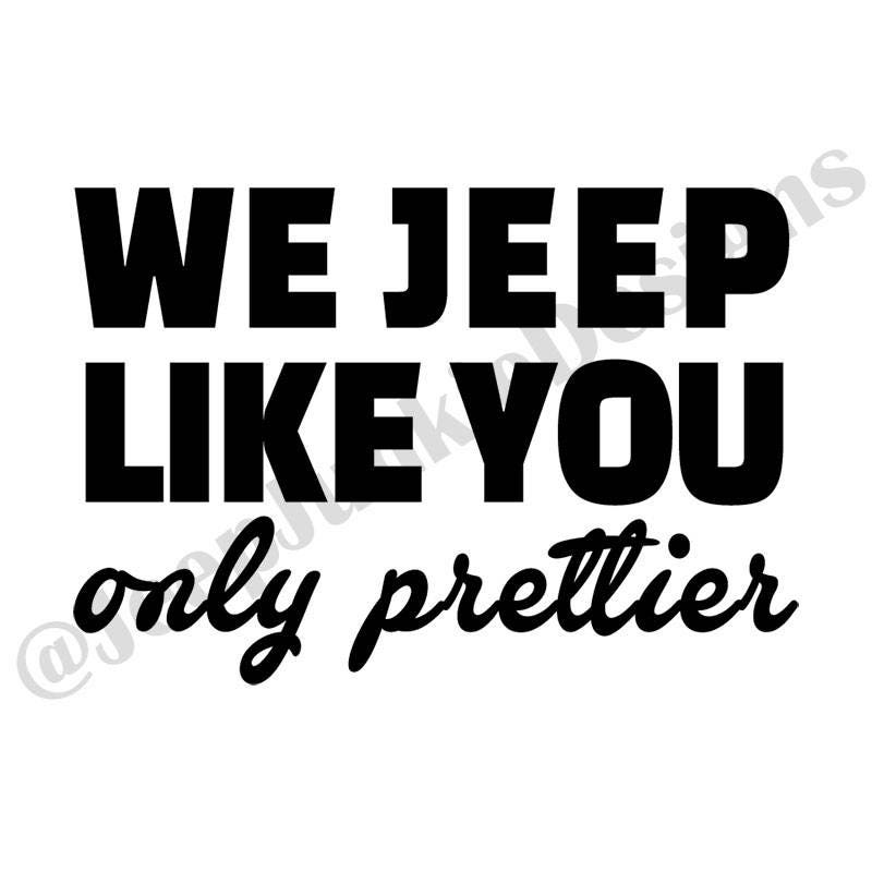 We Jeep Like You Only Prettier Decal Jeep Girl Decal Jeep