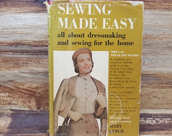 Sewing Made Easy, 1955 All about dressmaking and sewing for the home, Mary Lynch, vintage book