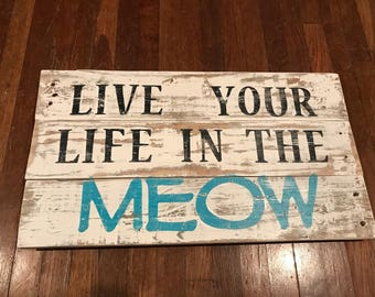 Live Your Life In The Meow Distressed Sign