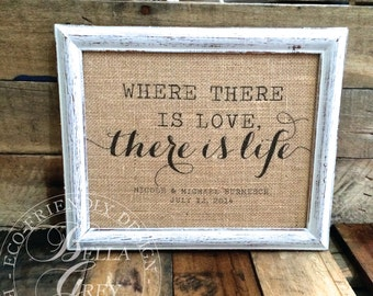 Where There Is Love There Is Life Sign - Burlap Art Print - Cotton Fabric Art Print - Bridal Shower Gift - Anniversary Gift-  Wedding Gift