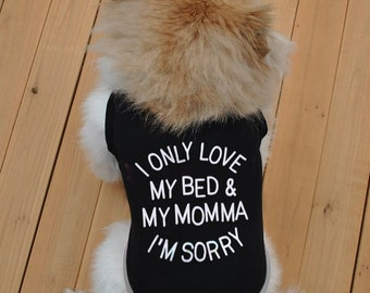 I Only Love My Bed and My Momma I'm Sorry - Dog Tank Shirt