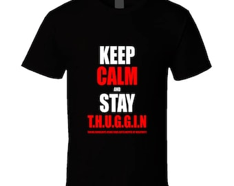 Keep Calm And Stay Thuggin Tshirt (all Styles And Sizes Available)
