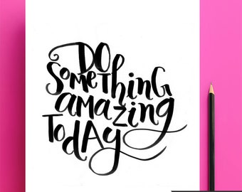 Do something Amazing, Digital art prints, 8 by 10 inches.