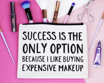 Makeup Bag - Success Is My Only Option Because I Like Buying Expensive Makeup - Cotton Cosmetic Bag / Zipper Pouch - FREE UK DELIVERY
