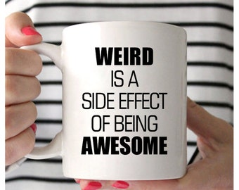 Awesome Mug, Weird Is A Side Effect Of Being Awesome, Weirdo Mug, Weird Coffee Mugs, Mugs With Funny Quotes, Weird Gifts For Teens