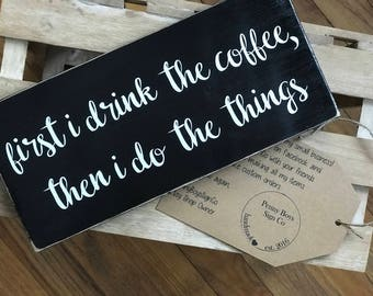 First I drink the coffee, then I do the things sign, coffee signs, kitchen signs
