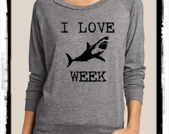 I LOVE SHARK Week Heathered Slouchy Pullover long sleeve Girls Ladies shirt screenprint Alternative Apparel