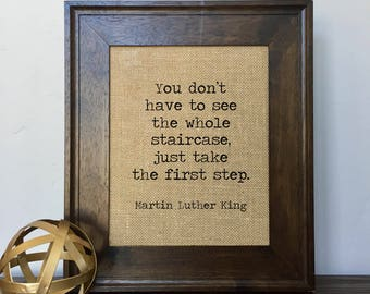 You don't have to see the whole staircase, just take the first step. Martin Luther King Burlap Print // Quote