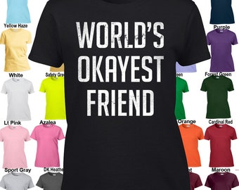 World's Okayest Friend - Classic Fit Ladies' T-Shirt Sizes XS - 3XL in 21 colors!