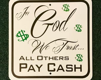 In God We Trust- All Others Pay Cash Cash 12 inch by 12 inch Metal Sign.  Great Retail Commercial Sign.