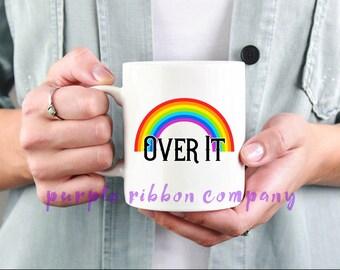 10oz Designer Mug - 'Over it'   Gay Mug   Funny Mug