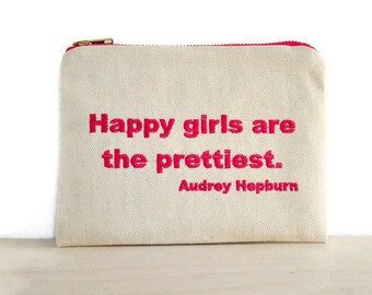Audrey Hepburn quote zipper pouch / Hepburn quotes / clutch with embroidered quote / happy girls are the prettiest quote bag /
