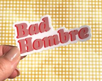 Bad Hombre - Laptop Sticker, Vinyl Sticker, Bottle Sticker, Trendy Sticker, Hipster Sticker, Funny Sticker