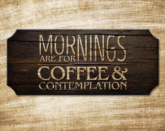 Mornings are for Coffee and Contemplation - Wood Plaque Kolorcoat™ Coffee / Barista Themed Cafe Sign