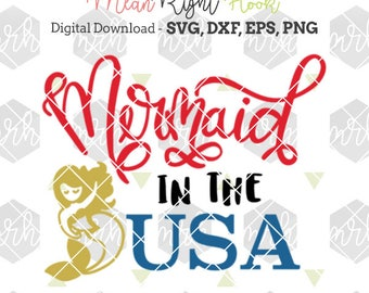 Mermaid In The USA svg, 4th of July svg, Mermaid svg, patriotic svg,  INSTANT DOWNLOAD files for cutting machines - svg, png, dxf, eps