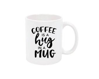 Coffee is a hug in a mug coffee cup Coffee Mug Cute Coffee Mug Custom Coffee Mug Personalized Mug Customized Mug Personalized Gift