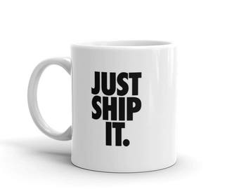 Just Ship It - 11oz - Mug