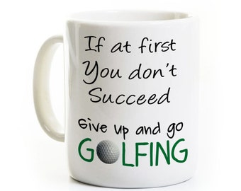 Golfing Gift - Funny Golfer Coffee Mug - If At First You Don't Succeed Give Up and Go Golfing - Father's Day Gift Travel