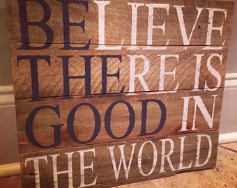 BElieve THEre is GOOD in the world/be the good wall decor/ reclaimed wood sign/inspirational sign