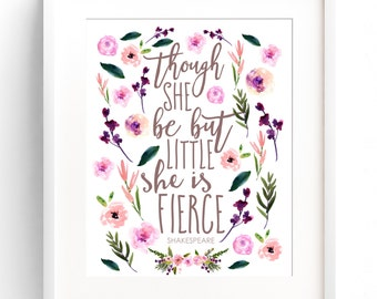 PRINTABLE Though She Be But Little She Is Fierce - Nursery Wall Art - Floral Watercolour Nursery - Girl Nursery - Shakespeare Quote INSTANT