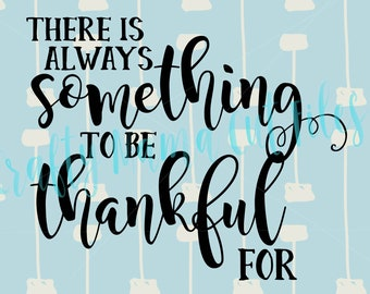 There Is Always Something To Be Thankful For, Thankful And Oh So Blessed Digital Download, SVG File, Inspirational Quote, God's Blessings