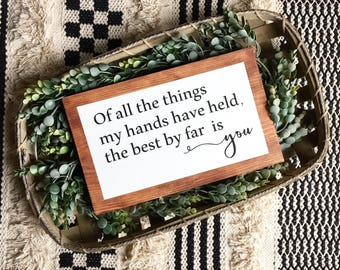 of all the things my hands have held the best by far is you/ nursery sign/ nursery wood sign/ nursery decor