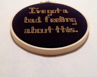 I've Got a Bad Feeling about this- Star Wars Quote Hoop Art, Geeky Fanboy Gift, Nerd Art