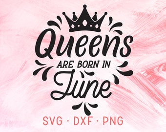 Queens Are Born In June SVG, Birthday Month, Queens Are Born SVG, Monthly Birthday SVG, Birth Monthly Baby Svg, Cutting Files, Svg Designs